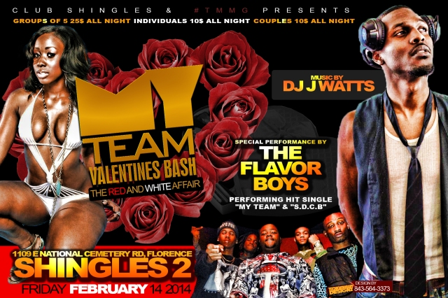 #FLORENCE, SC FEB. 14 SHINGLES 2 MY TEAM VALENTINES BASH **SPECIAL PERFORMANCE BY FLAVORBOYZ